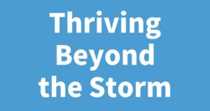 Thriving Beyond the Storm